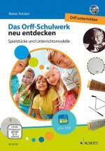 Das Orff-Schulwerk neu entdecken - Orff unterrichten