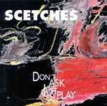Scetches - Don't Ask Just Play